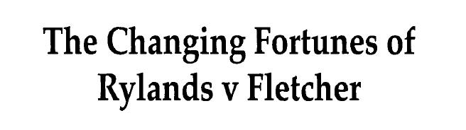 The changing fortunes of Rylands v Fletcher
